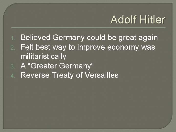 Adolf Hitler 1. 2. 3. 4. Believed Germany could be great again Felt best