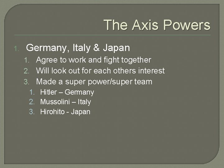 The Axis Powers 1. Germany, Italy & Japan 1. Agree to work and fight