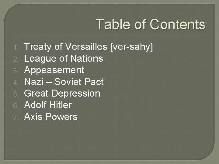 Table of Contents 1. 2. 3. 4. 5. 6. 7. Treaty of Versailles [ver-sahy]