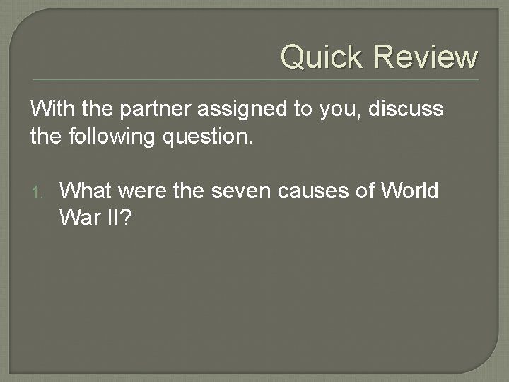Quick Review With the partner assigned to you, discuss the following question. 1. What