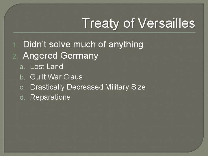 Treaty of Versailles 1. 2. Didn't solve much of anything Angered Germany a. b.