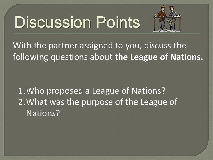 Discussion Points With the partner assigned to you, discuss the following questions about the