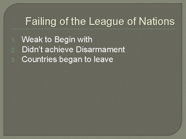 Failing of the League of Nations 1. 2. 3. Weak to Begin with Didn't