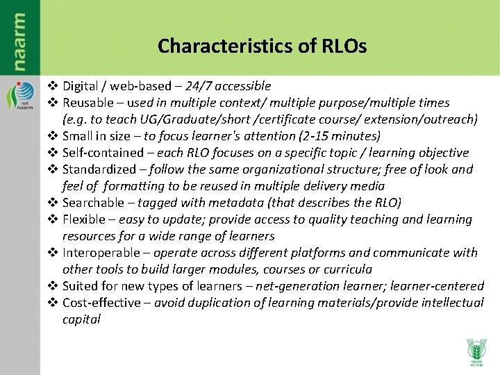 Characteristics of RLOs v Digital / web-based – 24/7 accessible v Reusable – used