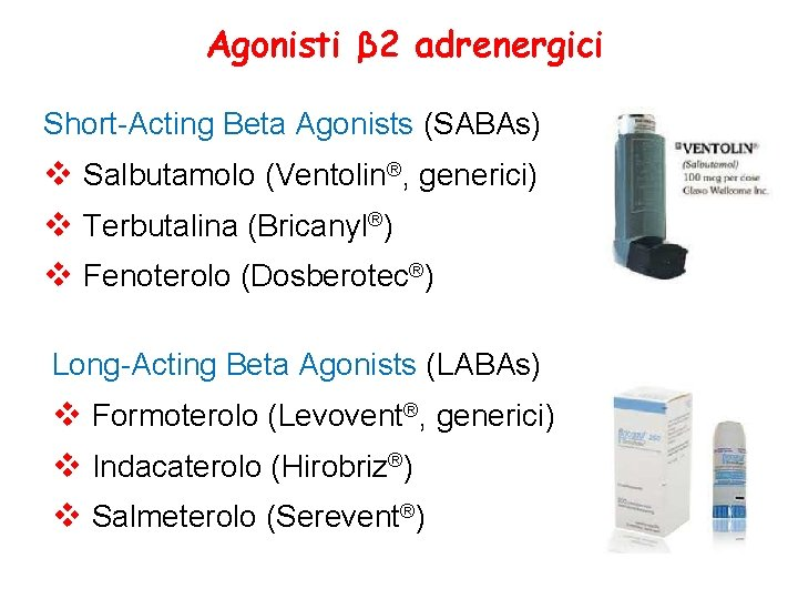 Agonisti β 2 adrenergici Short-Acting Beta Agonists (SABAs) v Salbutamolo (Ventolin®, generici) v Terbutalina