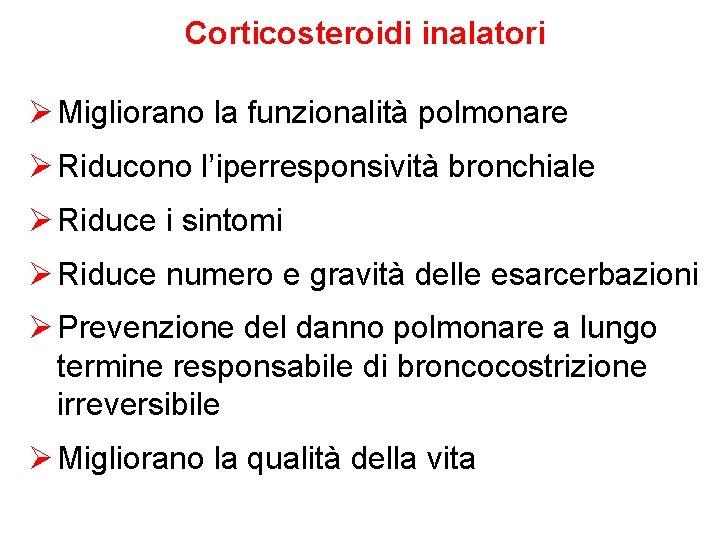 Corticosteroidi inalatori Ø Migliorano la funzionalità polmonare Ø Riducono l'iperresponsività bronchiale Ø Riduce i