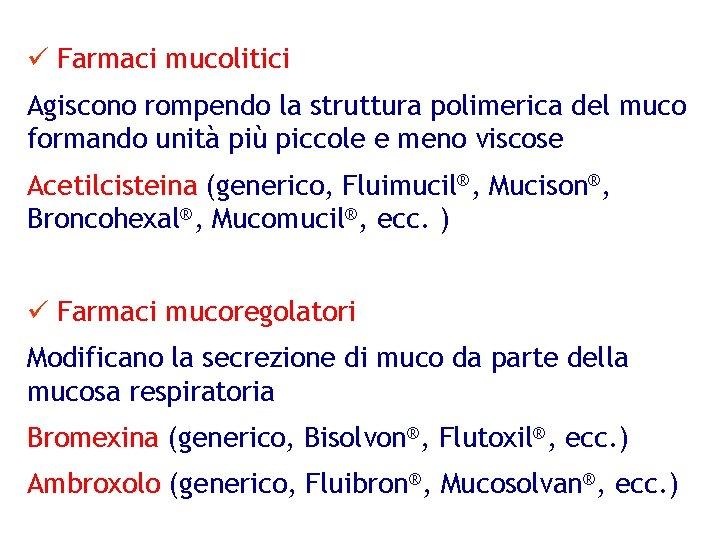 ü Farmaci mucolitici Agiscono rompendo la struttura polimerica del muco formando unità più piccole