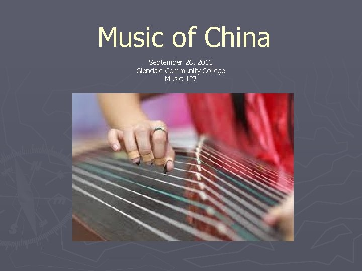 Music of China September 26, 2013 Glendale Community College Music 127