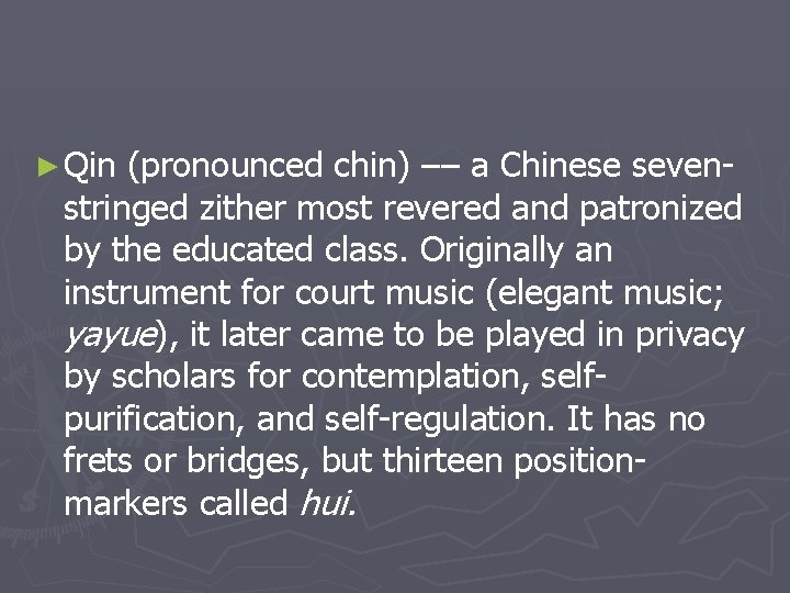 ► Qin (pronounced chin) –– a Chinese sevenstringed zither most revered and patronized by