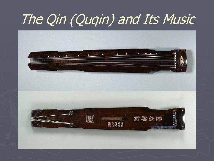 The Qin (Quqin) and Its Music