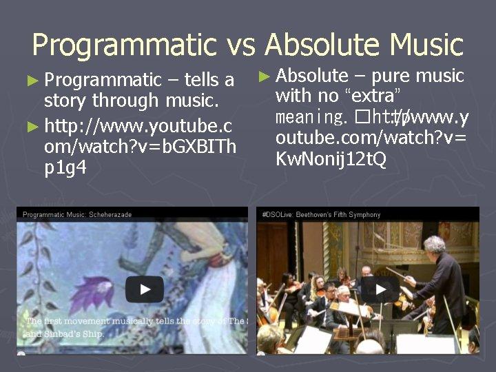 Programmatic vs Absolute Music ► Programmatic – tells a story through music. ► http:
