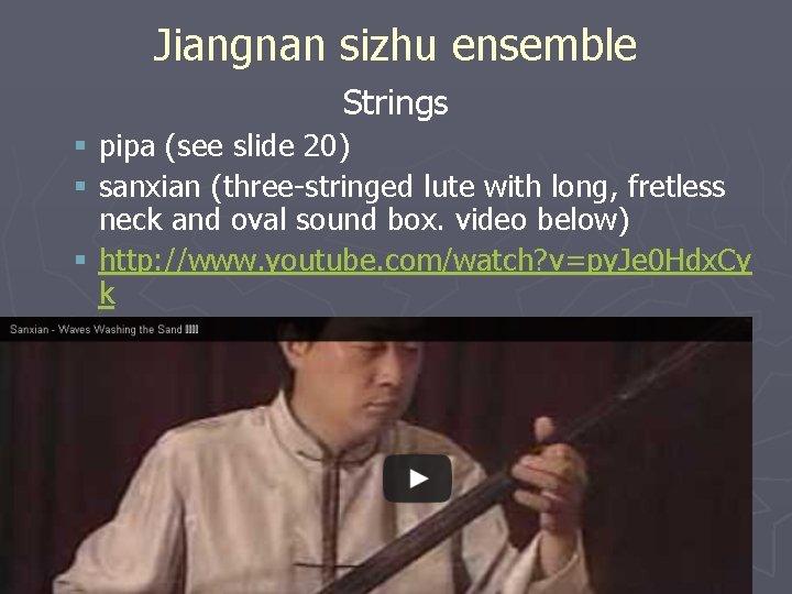 Jiangnan sizhu ensemble Strings § pipa (see slide 20) § sanxian (three-stringed lute with