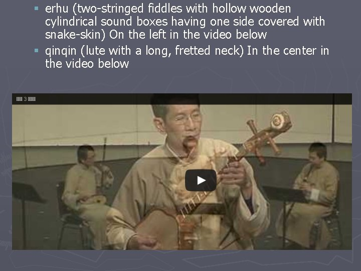 § erhu (two-stringed fiddles with hollow wooden cylindrical sound boxes having one side covered