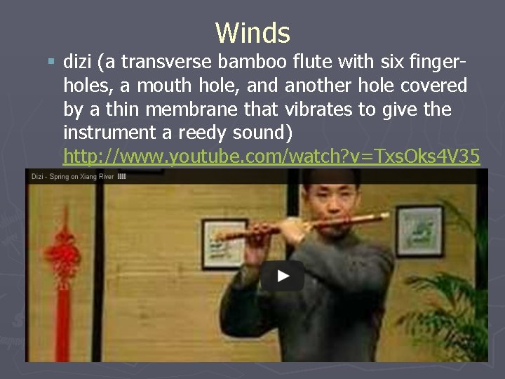 Winds § dizi (a transverse bamboo flute with six fingerholes, a mouth hole, and