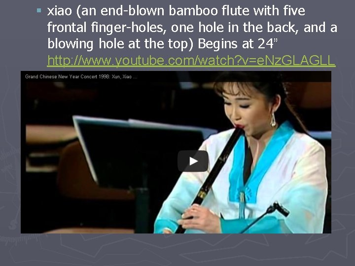 § xiao (an end-blown bamboo flute with five frontal finger-holes, one hole in the