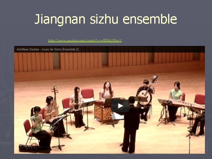 Jiangnan sizhu ensemble http: //www. youtube. com/watch? v=wf. BJ 6 k 2 Rtm. Y
