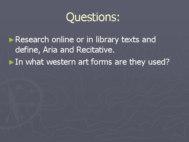 Questions: ► Research online or in library texts and define, Aria and Recitative. ►