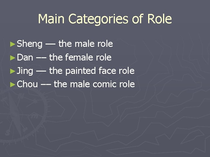 Main Categories of Role ► Sheng –– the male role ► Dan –– the