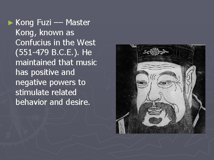 ► Kong Fuzi –– Master Kong, known as Confucius in the West (551 -479