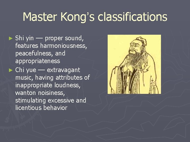 Master Kong's classifications Shi yin –– proper sound, features harmoniousness, peacefulness, and appropriateness ►