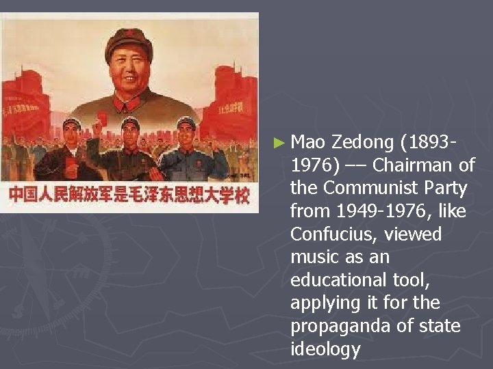 ► Mao Zedong (18931976) –– Chairman of the Communist Party from 1949 -1976, like