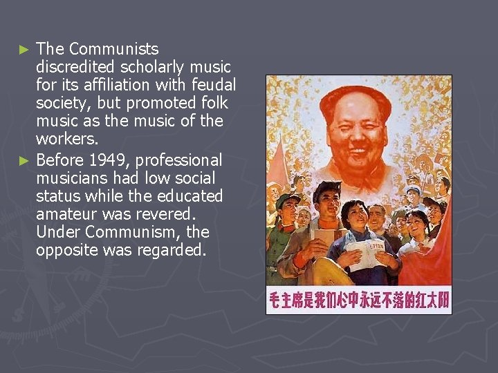 The Communists discredited scholarly music for its affiliation with feudal society, but promoted folk