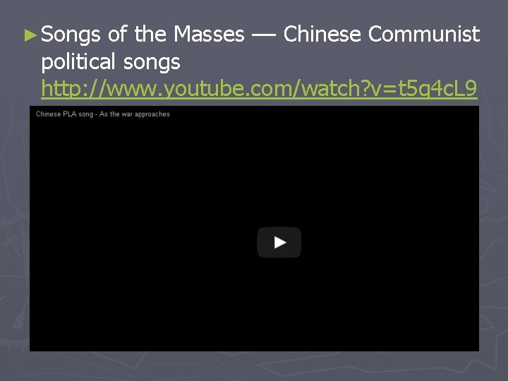 ► Songs of the Masses –– Chinese Communist political songs http: //www. youtube. com/watch?