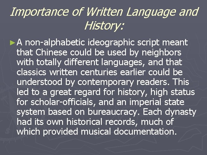 Importance of Written Language and History: ►A non-alphabetic ideographic script meant that Chinese could