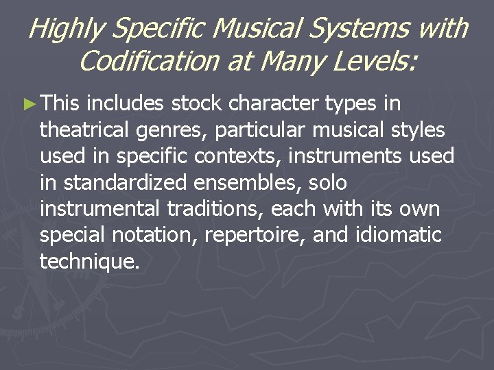 Highly Specific Musical Systems with Codification at Many Levels: ► This includes stock character