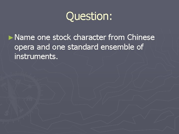 Question: ► Name one stock character from Chinese opera and one standard ensemble of