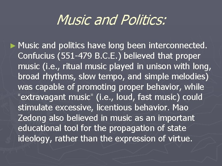 Music and Politics: ► Music and politics have long been interconnected. Confucius (551 -479