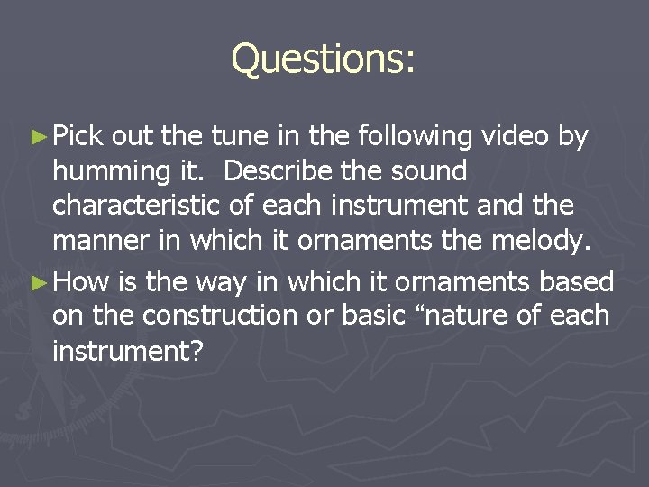 Questions: ► Pick out the tune in the following video by humming it. Describe