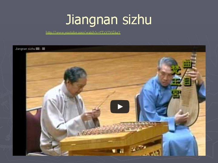 Jiangnan sizhu http: //www. youtube. com/watch? v=7 Tc. VJVi. Sks. Y