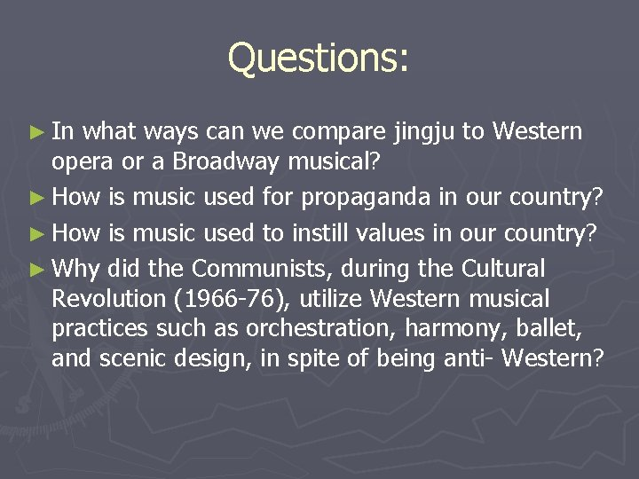 Questions: ► In what ways can we compare jingju to Western opera or a