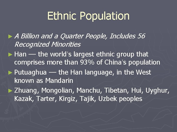 Ethnic Population ►A Billion and a Quarter People, Includes 56 Recognized Minorities ► Han