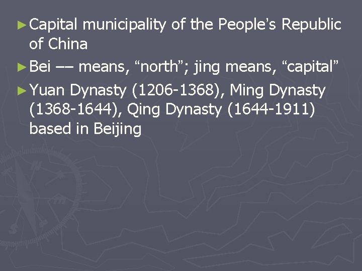 """► Capital municipality of the People's Republic of China ► Bei –– means, """"north"""";"""