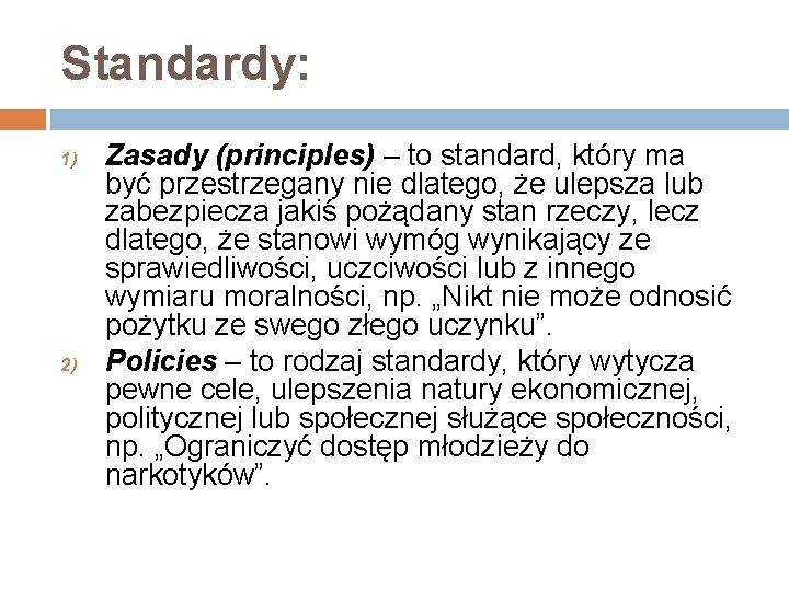 Standardy: 1) 2) Zasady (principles) – to standard, który ma być przestrzegany nie dlatego,