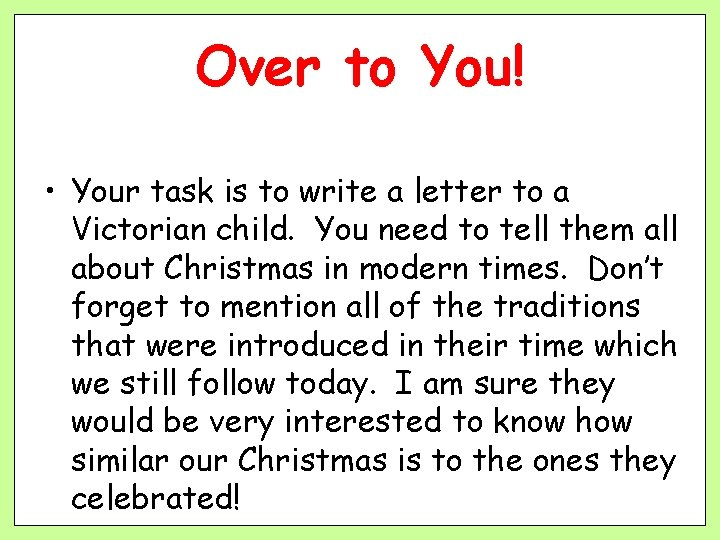 Over to You! • Your task is to write a letter to a Victorian