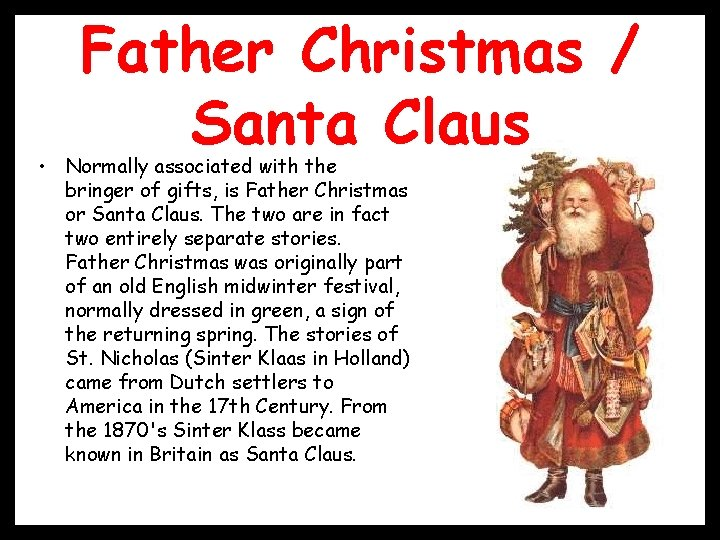 Father Christmas / Santa Claus • Normally associated with the bringer of gifts, is