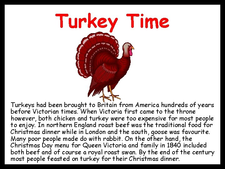 Turkey Time • Turkeys had been brought to Britain from America hundreds of years