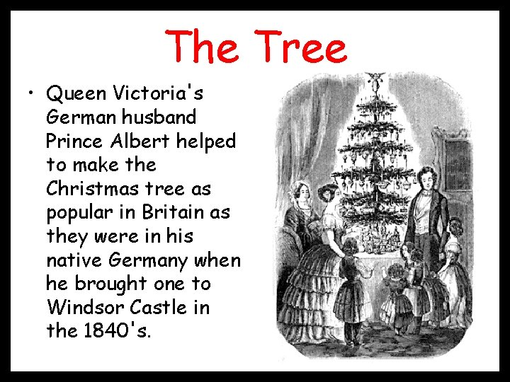 The Tree • Queen Victoria's German husband Prince Albert helped to make the Christmas
