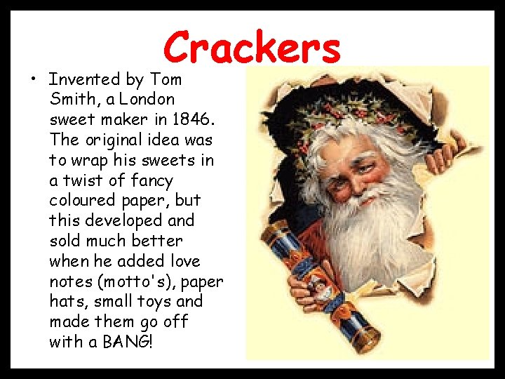 Crackers • Invented by Tom Smith, a London sweet maker in 1846. The original