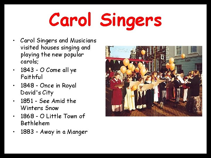 Carol Singers • Carol Singers and Musicians visited houses singing and playing the new