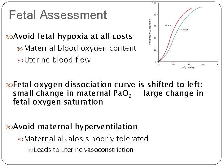 Fetal Assessment Avoid fetal hypoxia at all costs Maternal blood oxygen content Uterine blood