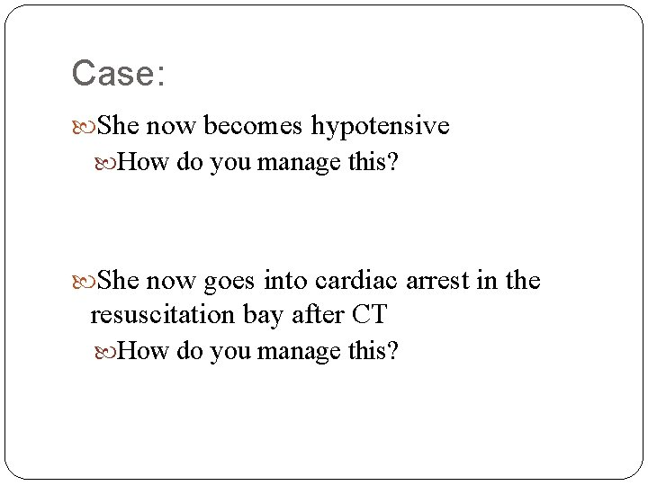 Case: She now becomes hypotensive How do you manage this? She now goes into