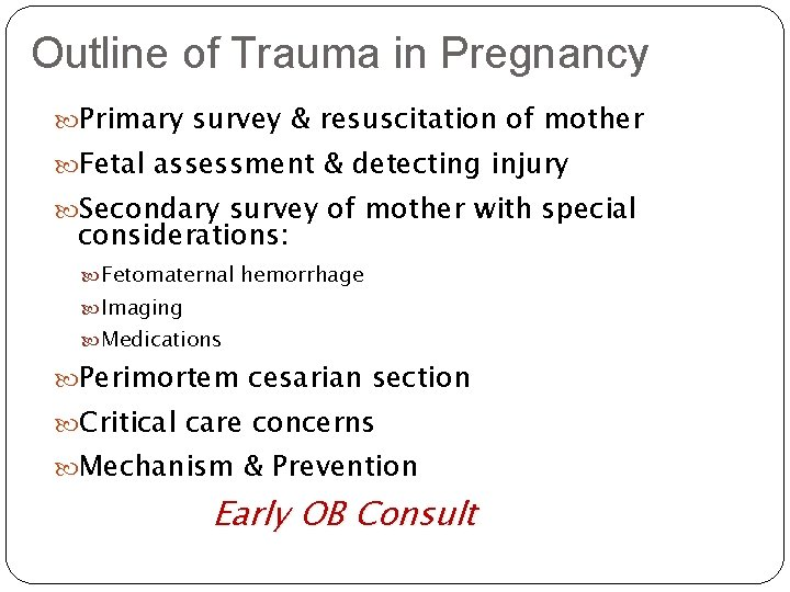 Outline of Trauma in Pregnancy Primary survey & resuscitation of mother Fetal assessment &