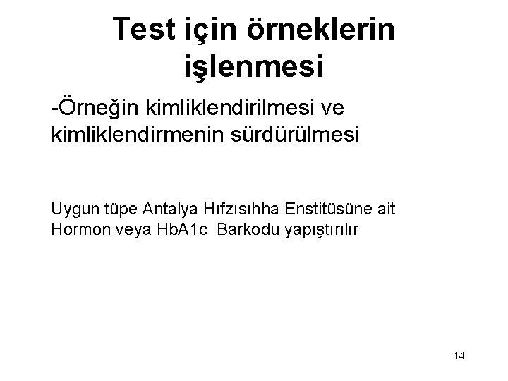 Test için örneklerin işlenmesi -Örneğin kimliklendirilmesi ve kimliklendirmenin sürdürülmesi Uygun tüpe Antalya Hıfzısıhha Enstitüsüne