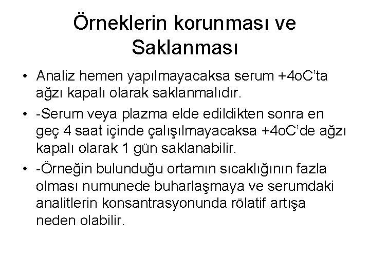 Örneklerin korunması ve Saklanması • Analiz hemen yapılmayacaksa serum +4 o. C'ta ağzı kapalı
