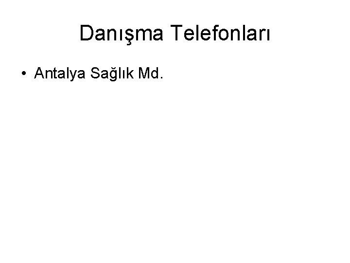 Danışma Telefonları • Antalya Sağlık Md.