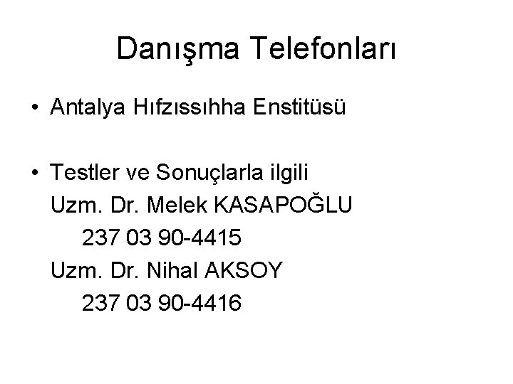 Danışma Telefonları • Antalya Hıfzıssıhha Enstitüsü • Testler ve Sonuçlarla ilgili Uzm. Dr. Melek